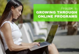 Freedom is... Growing through Online Programs